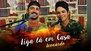 Liga Lá em Casa - Leonardo (Cover: Elvis e Adriano)
