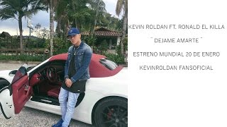 KEVIN ROLDAN FT. RONALD EL KILLA // ¨DEJAME AMARTE¨ // [PEVIO OFICIAL] ESTRENO 20 DE ENERO 2017