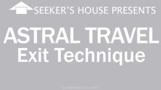 Astral Travel Exit Technique For Emergency Escape. Guide To Dodge The Dangers.