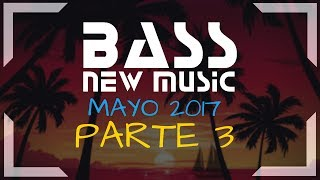 BASS NEW MUSIC - MAYO 2017 - PARTE 3