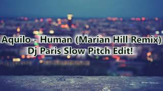 Aquilo - Human (Marian Hill Remix)Dj Paris Slow Pitch Edit!