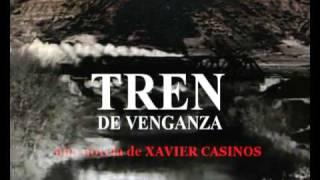TREN DE VENGANZA, una novela de XAVI CASINOS.avi