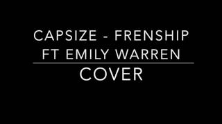 Capsize - FRENSHIP ft Emily Warren (cover)