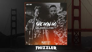 Earl Swavey ft. SOB x RBE (Yhung T.O) - She Gon Go [Prod. Kameron Christian & Omega] [Thizzler.com]