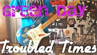 Green Day - Troubled Times Guitar Cover