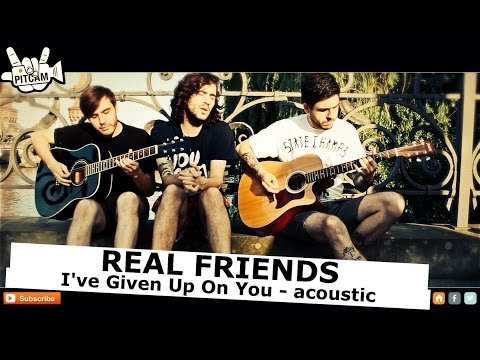 real-friends-ive-given-up-on-you-acoustic-wwwpitcamtv-pitcamtv