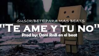 """""""TE AME Y TU NO"""" INSTRUMENTAL DE RAP ROMANTICO R&B 2017 (USO LIBRE) // DaniRnB"""
