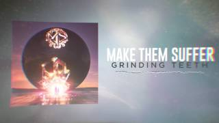 Make Them Suffer - Grinding Teeth