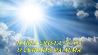HARPA CRISTA, Nº 354 O CUIDADO DA  ALMA
