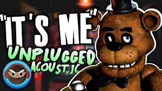 "FNAF SONG ""It's Me"" ACOUSTIC VERSION by TryHardNinja"