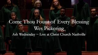 Come Thou Fount of Every Blessing - Worship Hymn - Wes Pickering feat. Christ Church Choir