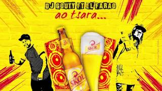 SKOL Ao Tsara - Dj Gouty Feat. El Farao - 2016