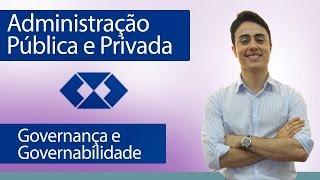 Administração Pública e Privada - Governança e Governabilidade