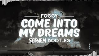 Foggy - Come Into My Dream ( Seaven Bootleg )