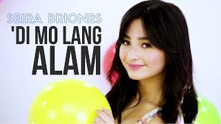 Seira Briones — 'Di Mo Lang Alam [Official Music Video]