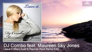 DJ Combo feat. Maureen Sky Jones - Leave It (Marq Aurel & Rayman Rave Remix Edit)
