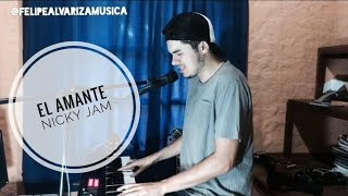 EL AMANTE - Nicky Jam (Felipe Alvariza) (Cover)