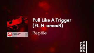[Bass House] Reptile - Pull Like A Trigger (Ft. N-amouR) [Genesis Records Release]