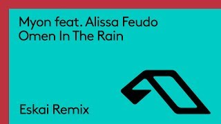 Myon feat. Alissa Feudo - Omen In The Rain (Eskai Remix)