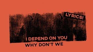 I Depend On You • Why Don't We (Lyrics)