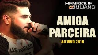 Henrique e Juliano - Amiga Parceira (AO VIVO 2016)