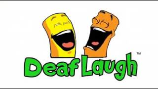 Deaf funny Laugh