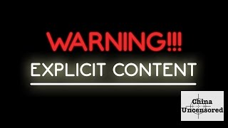 Warning! Explicit Content! | China Uncensored