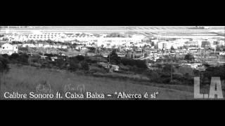 """Calibre Sonoro ft. Caixa Baixa - """"Alverca é si"""" (Elgi & Sir.G) 2012-"""