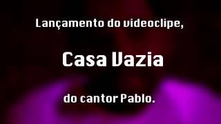 Prévia do clipe Casa Vazia de Pablo a voz Romântica - Trechos de Arrocha