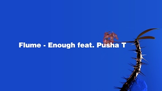 Flume - Enough feat. Pusha T (LYRICS) (HD)