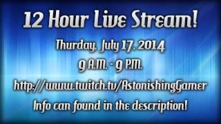 12 Hour Live Stream! (7/17/14)