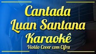 Cantada - Luan Santana - Karaokê ( Violão cover com cifra )