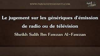 Le jugement sur les génériques d'émission de radio ou de télévision - Sheikh Salih Al-Fawzan