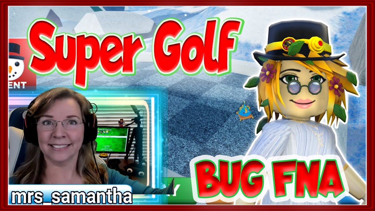 Mrs. Samantha Gaming - Super Golf Collab - Bug FNA Part 2 Mrs. Samantha Roblox