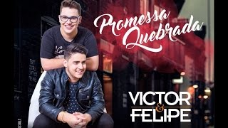 Victor e Felipe - Promessa Quebrada