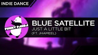 IndieDANCE || Blue Satellite feat. Jhameel - Just A Little Bit
