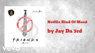 Jay Da 3rd - Netflix Kind Of Mood (AUDIO)