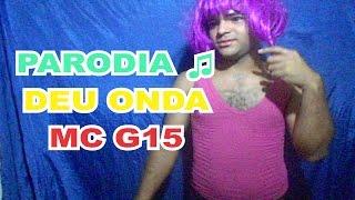 PARODIA ♫ DEU ONDA  - MC G15 - VERSÃO EU NÃO QUERO MAIS VOCÊ