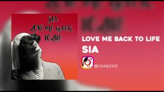 Sia - Love Me Back To Life
