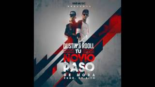Dustin & Rooll - Tu Novio Paso De Moda (Prod. By B&B Music)
