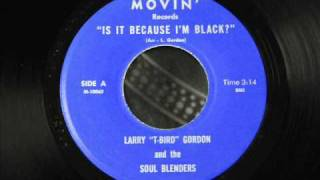 "Larry ""T-Bird"" Gordon and the Soul Blenders - Is It Because I'm Black"