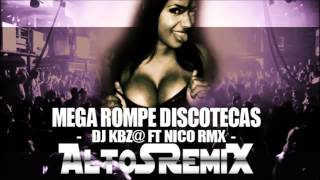 DJ KBZ@ FT NICO RMX    MEGA ROMPE DISCOTECA  AltoSRemiX ®