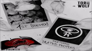 Torii Wolf ft. Dilated Peoples - 1st (Remix) (Prod. By DJ Premier)