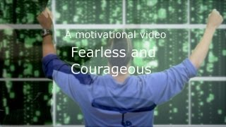Motivational Video - FEARLESS AND COURAGEOUS