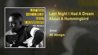 MI Abaga - Last Night I Had A Dream About A Hummingbird [Official Song] (Audio)