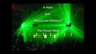 Dj A-Alien feat Romul van Diamond    The House Meat