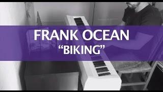 Frank Ocean - Biking (Piano Cover)