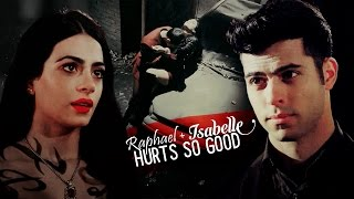 Isabelle and Raphael || Hurts So Good