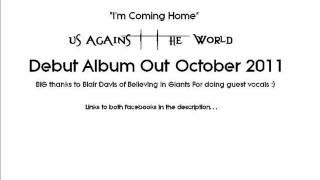 """Us Against The World- """"I'm Coming Home"""""""