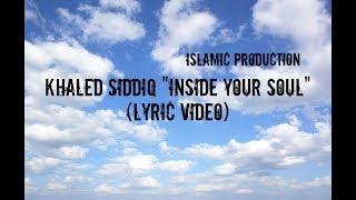 "Khaled Siddiq ""Inside Your Soul"" (Lyric Video)"